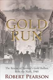 Gold Run: The Rescue of NorwayÕs Gold Bullion from the Nazis, 1940