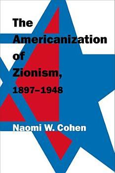 The Americanization of Zionism  1897 1948 PDF