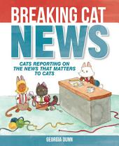 Breaking Cat News: Cats Reporting on the News that Matters to Cats