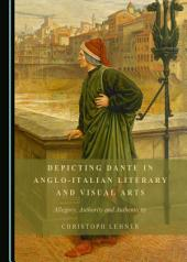 Depicting Dante in Anglo-Italian Literary and Visual Arts: Allegory, Authority and Authenticity