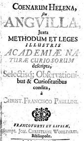 Coenarum Helena seu anguilla juxta methodum et leges illustris Academiae naturae curiosorum descripta, ... observationibus et curiositatibus condita