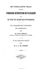 De voornaamste vraag van het onderzoek betreffende de Evangeliën en de weg tot hare beantwoording: een akademische voorlezing met aanteekeningen
