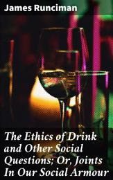 The Ethics of Drink and Other Social Questions; Or, Joints In Our Social Armour