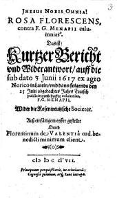 Rosa Florescens, contra F. G. Menapii calumnias: Das ist: Kurtzer Bericht vnd Widerantwort, auff die sub dato 3 Junii 1617 ... publicirte vnbedachte calumnias, F. G. Menapii, Wider die Rosencreutzische Societet : [Diß schrieb ich in Franckfurt ipdis nundinis autumnalibus, 1617.]