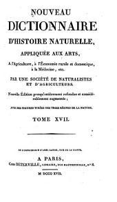 Nouveau dictionnaire d'histoire naturelle: appliquée aux arts, à l'agriculture, à l'économie rurale et domestique, à la médecine, etc, Volume17
