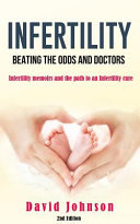 Infertility - Beating the Odds and Doctors