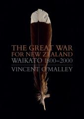 The Great War for New Zealand: Waikato 1800–2000