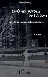 ENFANTS PERDUS DE L'ISLAM: Des cités au terrorisme : la manipulation