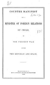 Counter Manifest of the Minister of Foreign Relations of Chile, on the Present War Between the Republic and Spain
