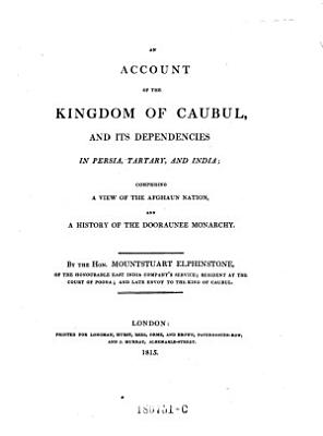 An Account of the Kingdom of Caubul  and Its Dependencies in Persia  Tartary  and India