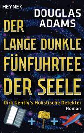Der lange dunkle Fünfuhrtee der Seele: Dirk Gently's Holistische Detektei
