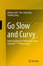 Go Slow and Curvy: Understanding the Philosophy of the Cittaslow slowcity Phenomenon