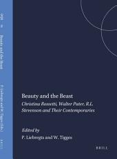 Beauty and the Beast: Christina Rossetti, Walter Pater, R.l. Stevenson and Their Contemporaries