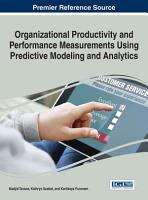 Organizational Productivity and Performance Measurements Using Predictive Modeling and Analytics PDF