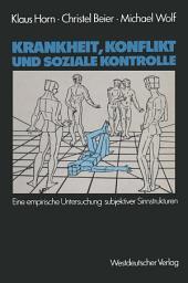 Krankheit, Konflikt und soziale Kontrolle: Eine empirische Untersuchung subjektiver Sinnstrukturen