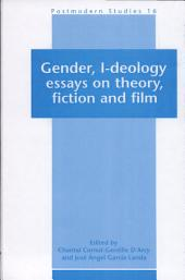 Gender, I-deology: Essays on Theory, Fiction and Film