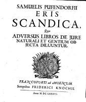 Samuelis Pufendorfii Eris Scandica: Qua Adversus Libros De Jure Naturali Et Gentium Objecta Diluuntur