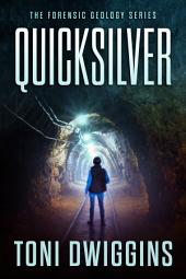 Quicksilver: The Forensic Geology Series, Book 1