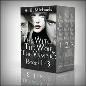 The Witch, The Wolf and The Vampire Boxset: Books 1 - 3