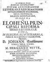 Festum anniversarium Lutheranae reformationis LXXII. supra centesimum solenni disputationi ex Esaiae XL. 8. de elohenu, principali reformationis Lutheranae causa ... publice repetitum et celebratum
