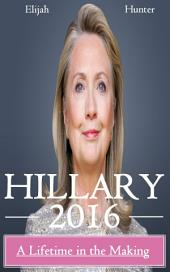 Hillary 2016: A Lifetime In The Making