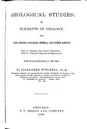 Geological Studies; Or, Elements of Geology: For High Schools, Colleges, Normal, and Other Schools ...