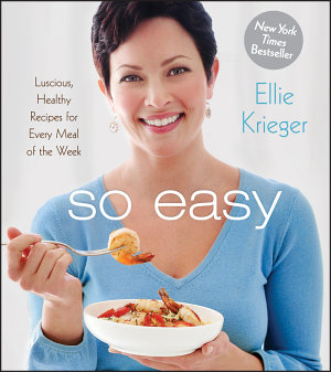 So Easy  Luscious  Healthy Recipes for Every Meal of the Week