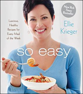 So Easy  Luscious  Healthy Recipes for Every Meal of the Week Book