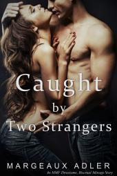 Caught by Two Strangers: (An MMF Threesome, Bisexual Ménage Story)