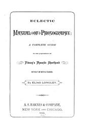 Eclectic Manual of Phonography: A Complete Guide to the Acquisition of Pitman's Phonetic Shorthand Without Or with a Teacher