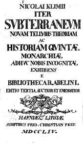 Nicolai Klimii iter svbterranevm novam tellvris theoriam ac historiam qvintae monarchiae adhvc nobis incognitae exhibens e bibliotheca B. Abelini