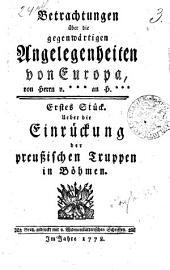 Betrachtungen über die gegenwärtigen Angelegenheiten von Europa: Ueber die Einrückung der preußischen Truppen in Böhmen. Erstes Stück