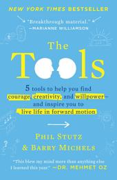 The Tools: 5 Tools to Help You Find Courage, Creativity, and Willpower--and Inspire You toLive Life in Forward Motion
