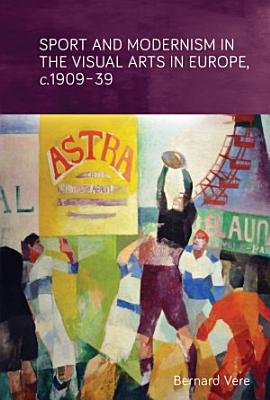 Sport and modernism in the visual arts in Europe  c  1909   39 PDF
