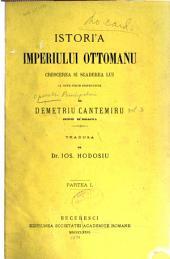 Operele principelui Demetriu Cantemiru: Istor'a imperiului ottomanu; crescerea si scaderea lui. Traducere romana de I. Hodosiu