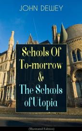 Schools Of To-morrow & The Schools of Utopia (Illustrated Edition): A Case for Inclusive Education from the Renowned Philosopher, Psychologist & Educational Reformer of 20thCentury