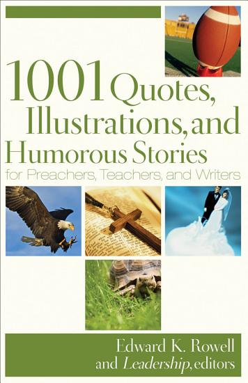 1001 Quotes  Illustrations  and Humorous Stories for Preachers  Teachers  and Writers PDF