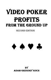 Video Poker Profits from the Ground Up (2nd Edition)