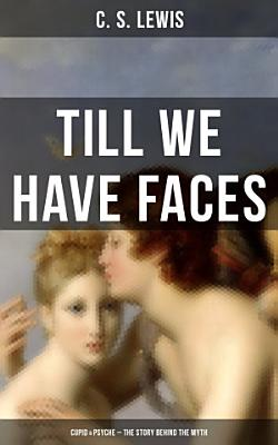 TILL WE HAVE FACES  Cupid   Psyche     The Story Behind the Myth