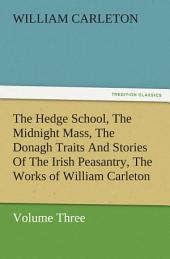 The Hedge School, The Midnight Mass, The Donagh Traits And Stories Of The Irish Peasantry, The Works of William Carleton, Volume Three