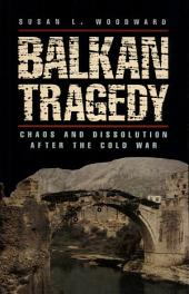 Balkan Tragedy: Chaos and Dissolution after the Cold War
