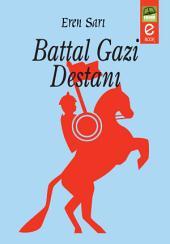 Battal Gazi Destanı: Battal Gazi;Battal lakabıyla ün kazanmış bir Müslüman kumandanın kahramanlıkları anlatılmaktadır.