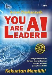 You are A Leader: Menjadi Pemimpin dengan Memanfaatkan Potensi Terbesar yang Anda Miliki