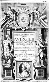 Symbolarum libri XVII quibus P. Virgilii Maronis Bucolica, Georgica, Aeneis... declarantur, comparantur, illustrantur per Jacobum Pontanum,... Paraphrases in tres primos, tres ultimos libros Virgilianae Aeneidos