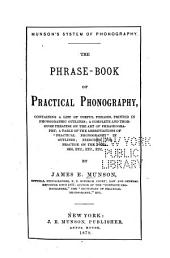 Munson's System of Phonography: The Phrase-book of Practical Phonography, Containing a List of Useful Phrases, Printed in Phonographic Outlines; a Complete and Thorough Treatise on the Art of Phraseography ... Etc