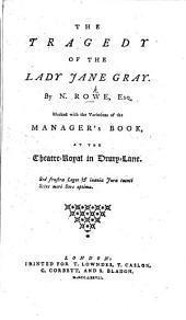 The Tragedy of the Lady Jane Gray. As it is acted at the Theatre Royal in Drury-Lane