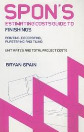 Spon's Estimating Cost Guide to Finishings: Painting and Decorating, Plastering and Tiling