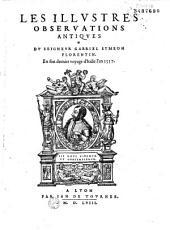 Les illustres obseruations antiques du seigneur Gabriel Symeon florentin, en son dernier voyage d'Italie l'an 1557