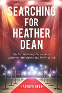 Download Searching for Heather Dean  My Extraordinary Career as a Celebrity Interviewer and Why I Left It Book