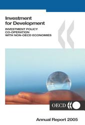 Investment for Development 2005 Annual Report - Investment Policy Co-operation with non-OECD Economies: 2005 Annual Report - Investment Policy Co-operation with non-OECD Economies
